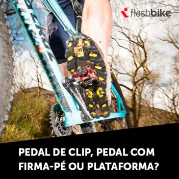 Pedal de Clip, pedal com firma-pé ou Plataforma?