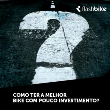 Como ter a melhor bike com pouco investimento?